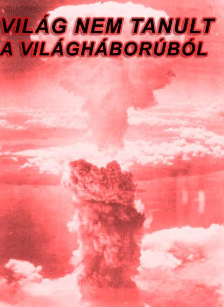 atom_bomba_japan bölcs ember, butaság terjed, világ nem tanul, önzőség, életszemlélet, egész világ megőrült